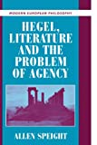 Speight, Allen: Hegel, Literature, and the Problem of Agency