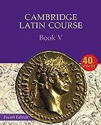 Cambridge Latin Course Book 5 by Cambridge…