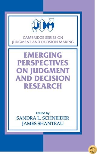 TEmerging Perspectives on Judgment and Decision Research (Cambridge Series on Judgment and Decision Making)