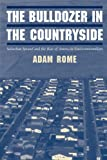 Rome, Adam Ward: The Bulldozer in the Countryside: Suburban Sprawl and the Rise of American Environmentalism