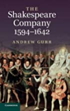 The Shakespeare Company, 1594-1642 by Andrew…