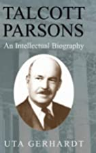 Talcott Parsons : An Intellectual Biography…