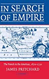 Pritchard, James S.: In Search of Empire: The French in the Americas, 1670-1730