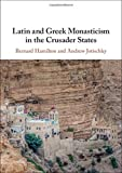 Hamilton, Bernard: Latin and Orthodox Monasticism in the Crusader States