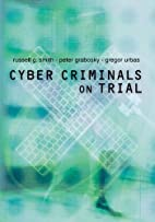 Cyber Criminals on Trial by Russell G. Smith