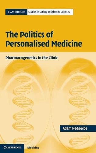the-politics-of-personalised-medicine-pharmacogenetics-in-the-clinic-cambridge-studies-in-society-and-the-life-sciences