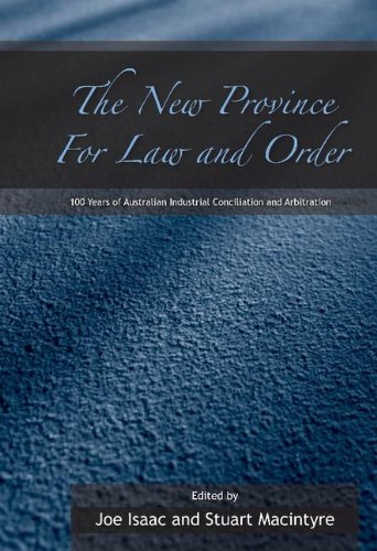 the-new-province-for-law-and-order-100-years-of-australian-industrial-conciliation-and-arbitration