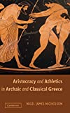 Nicholson, Nigel: Aristocracy and Athletics In Archaic And Classical Greece
