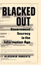 Blacked Out: Government Secrecy in the…