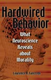 Tancredi, Laurence: Hardwired Behavior: What Neuroscience Reveals About Morality