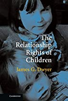 The Relationship Rights of Children by James…