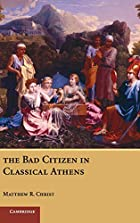 The Bad Citizen in Classical Athens by…