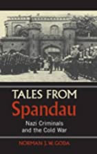Tales from Spandau: Nazi Criminals and the…