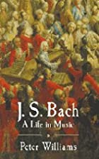 J.S. Bach: A Life in Music by Peter Williams