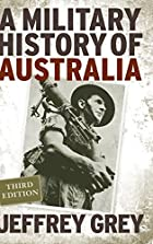 A military history of Australia by Jeffrey…