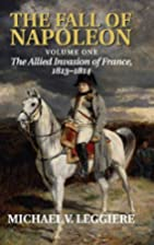The Fall of Napoleon, Volume 1: The Allied…