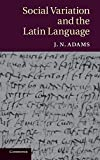 Adams, J. N.: Social Variation and the Latin Language
