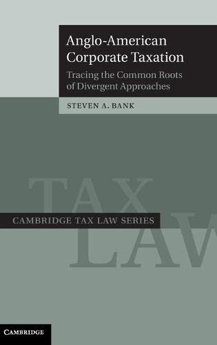 anglo-american-corporate-taxation-tracing-the-common-roots-of-divergent-approaches-cambridge-tax-law-series