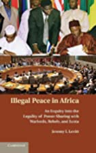 Illegal Peace in Africa: An Inquiry into the…