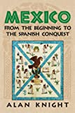 Knight, Alan: Mexico: From the Beginning to the Spanish Conquest