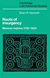 Hamnett, Brian R.: Roots of Insurgency: Mexican Regions, 1750-1824