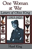 King, Hazel: One Woman at War: Letters of Olive King, 1915-1920