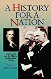 Macintyre, Stuart: A History for a Nation: Ernest Scott and the Making of Australian History