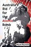Reynolds, Wayne: Australia's Bid for the Atomic Bomb