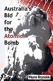 Reynolds, Wayne: Australia's Bid for the Atomic Bomb