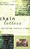 Frost, Lucy: Chain Letters: Narrating Convict Lives