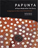 Bardon, Geoffrey: Papunya: A Place Made After The Story The Beginnings Of The Western Desert Painting Movement