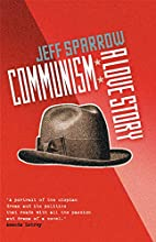 Communism: A Love Story by Jeff Sparrow