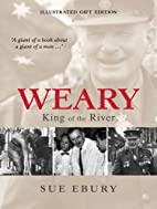 Weary: King of the River by Sue Ebury