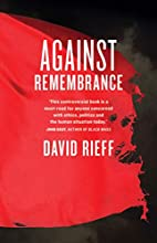 Against Remembrance by David Rieff