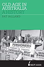 Old Age in Australia: A History by Pat…