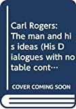 Richard I Evans: Carl Rogers: The man and his ideas (His Dialogues with notable contributors to personality theory ; v. 8)