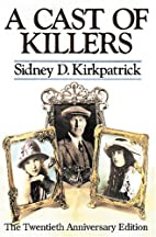 A Cast of Killers by Sidney D. Kirkpatrick