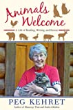 Kehret, Peg: Animals Welcome: A Life of Reading, Writing and Rescue
