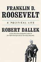 Franklin D. Roosevelt: A Political Life by…