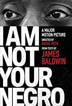 I Am Not Your Negro: A Companion Edition by…