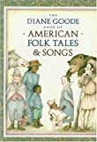Durell, Ann: Diane Goode&#39;s Book of American Folk Tales and Songs