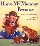 Porter-Gaylord, Laurel: I Love My Mommy Because