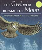 London, Jonathan: The Owl Who Became the Moon : A Cherokee Story