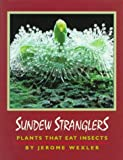 Wexler, Jerome: Sundew Stranglers: Plants That Eat Insects
