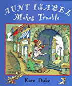 Aunt Isabel Makes Trouble by Kate Duke