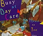 Busy at Daycare: Head to Toe by Patricia…