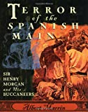 Marrin, Albert: Terror of the Spanish Main: Sir Henry Morgan and His Buccaneers