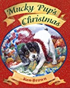 Mucky Pup's Christmas by Ken Brown