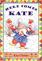 Here Comes Kate by Kay Chorao