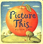 Picture This... Board Book by Alison Jay